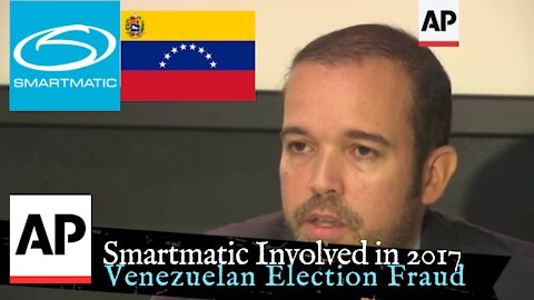 Associated Press in 2017 Reports on Smartmatic Involvment in Venezuelan Election Fraud