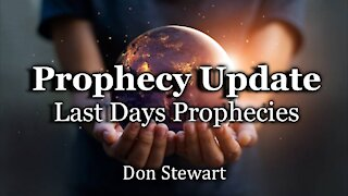 Prophecy Update - Last Days Prophecies