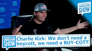 Charlie Kirk: We don't need a boycott, we need a BUY-COTT