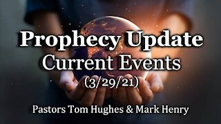Prophecy Update: Current Events (3/29/21)