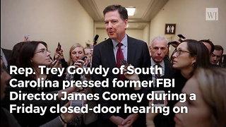 Gowdy Shuts Down Comey in Closed-Door Hearing