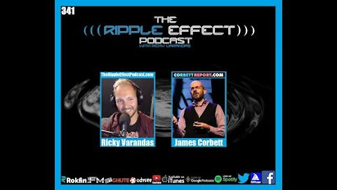 The Ripple Effect Podcast #341 (James Corbett | Exposing The Propaganda Matrix)