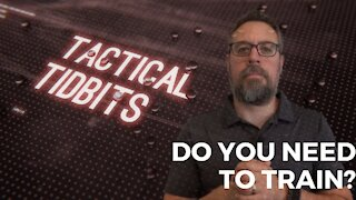 Tactical Tidbits Episode 028: Do You Need to Train?
