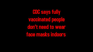 CDC says fully vaccinated people don't need to wear face masks indoors 5-13-2021