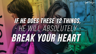 If He Does These 12 Things, He Will Absolutely Break Your Heart