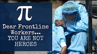 Dear Frontline Workers, YOU ARE NOT HEROES (Lecture Highlights)