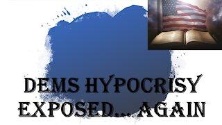 Dems Hypocrisy Exposed...Again!