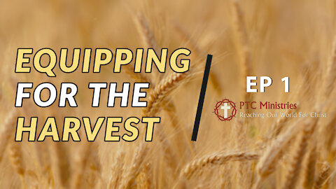 """""""Equipping for the Harvest"""" 