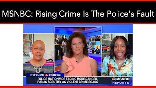 MSNBC: Rising Crime Is The Police's Fault