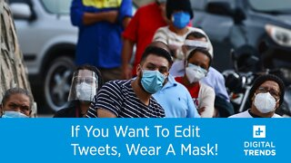 If You Want To Edit Tweets, Wear A Mask!