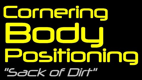 """Cornering Body Position - """"Sack of Dirt"""" Concept"""