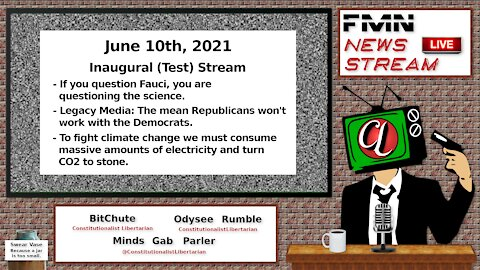 FMN News Stream 06-10-21 – Fauci, COVID, Partisan Politics, Climate Change Lunacy, and More