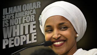Ilhan Omar Says America Is Not For White People