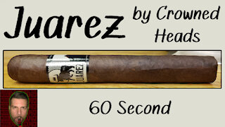 60 SECOND CIGAR REVIEW - Juarez by Crowned Heads - Should I Smoke This