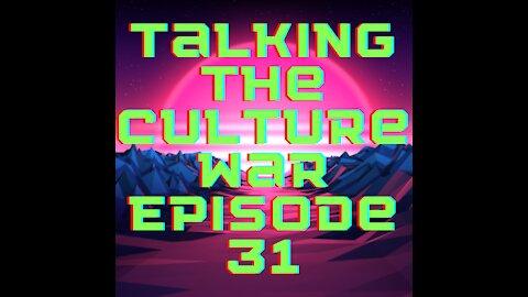 Talking The Culture War Episode 31