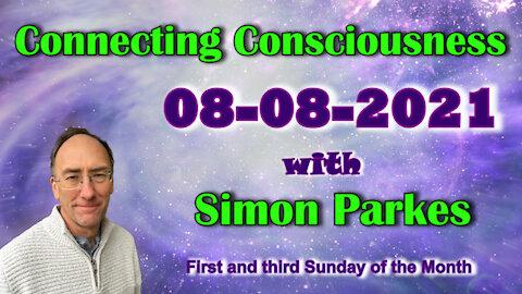 2021 08 08 Connecting Consciousness - Simon Parkes