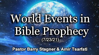World Events in Bible Prophecy (7/23/21)