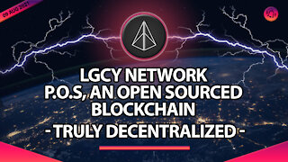 LGCY NETWORK P.O.S AN OPEN SOURCED BLOCKCHAIN - TRULY DECENTRALIZED