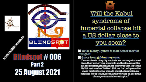 Blindspot #006 ->> Part 2 - Will the Kabul syndrome hit a US dollar close to you soon?