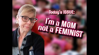 Today's ISSUE: I'm a MOM not a #FEMINIST