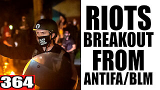 364. RIOTS Breakout from Antifa/BLM