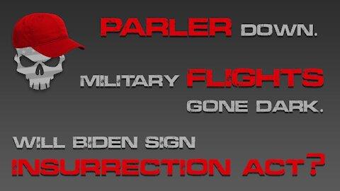 Parler taken down, military aircraft have gone dark, will Biden declare Insurrection Act?