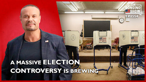 Ep. 1554 A Massive Election Controversy Is Brewing - The Dan Bongino Show