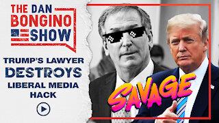 Trump's Lawyer Destroys Liberal Hack