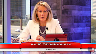 What It'll Take to Save America   First Five 4.5.21