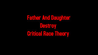 Father And Daughter Destroy Critical Race Theory 6-1-2021