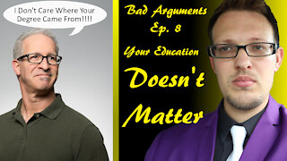 Bad Arguments Ep 8 I Don't Care Where His Degree Came From