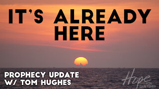 It's Already Here | Prophecy Update with Tom Hughes
