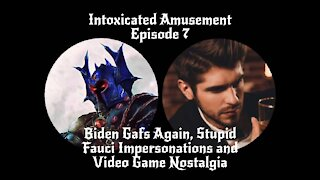 Intoxicated Amusement - Biden Gaffs Again, Stupid Fauci Impersonations and Video Game Nostalgia
