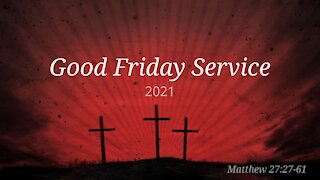 Good Friday Service 2021 Oldfield Free Church Baptist