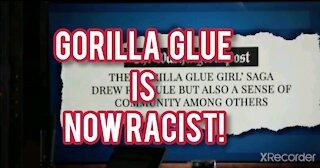 Gorilla Glue is NOW! RACIST