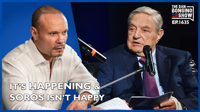Ep. 1635 It's Happening, And Soros And The Libs Aren't Happy - The Dan Bongino Show
