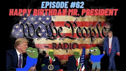 #62 We The People Raido - Happy Birthday Mr. President
