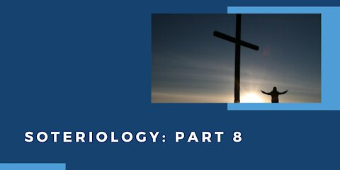 Soteriology: Part 8