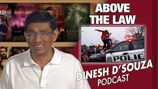 ABOVE THE LAW Dinesh D'Souza Podcast Ep69