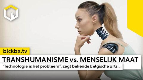 """Transhumanisme vs. Menselijke Maat! """"Technologie is het probleem"""", zegt bekende Belgische arts..."""