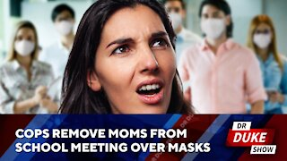 Cops Remove Moms From School Board Meeting Over Masks