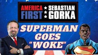 Superman goes woke. Sebastian Gorka on AMERICA First