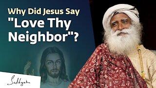 "Why Did Jesus Say ""Love Thy Neighbor""? - Sadhguru"