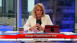 George Floyd/Chauvin Trial | Debbie Discusses 4.19.21