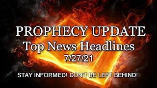 Prophecy Update Top News Headlines - 7/27/21