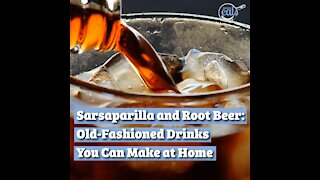 Sarsaparilla and Root Beer: Old-Fashioned Drinks You Can Make at Home