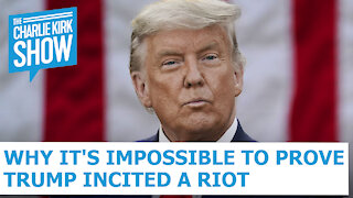 Why It's Impossible To Prove Trump Incited A Riot