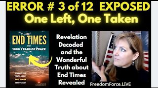 END TIMES DECEPTION ERROR # 3 OF 12 EXPOSED! ONE LEFT, ONE TAKEN 5-19-21
