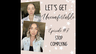 Let's Get Uncomfortable - Stop Complying