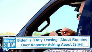 """Biden is """"Only Teasing"""" About Running Over Reporter Asking About Israel"""